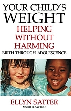 Your child's weight : helping without harming : birth through adolescence