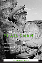 A white-bearded plainsman : the memoirs of archaeologist W. Raymond Wood