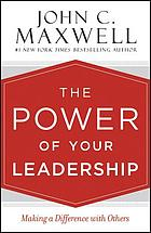 The power of your leadership : making a difference with others