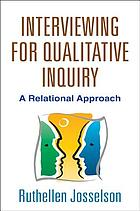Interviewing for qualitative inquiry : a relational approach