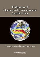 Utilization of operational environmental satellite data : ensuring readiness for 2010 and beyond