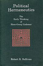 Political hermeneutics : the early thinking of Hans-Georg Gadamer