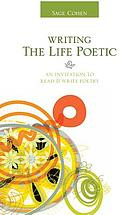 Writing the life poetic : an invitation to read & write poetry