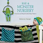 Knit a monster nursery : practical and playful knitted baby patterns