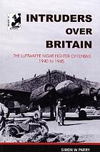 Intruders over Britain : the story of the Luftwaffe's night intruder force - the Fernnachtjager