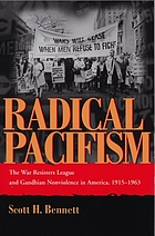 Radical pacifism : the War Resisters League and Gandhian nonviolence in America, 1915-1963