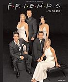 Friends --'til the end : the one with all ten years