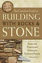 The complete guide to building with rocks & stone : stonework projects and techniques explained simply