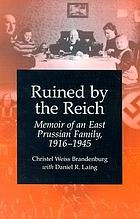 Ruined by the Reich : memoir of an East Prussian family, 1916-1945