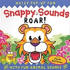 Snappy sounds roar! : 5 fun animal sounds : [a noisy pop-up book
