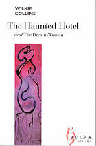 The haunted hotel : a mystery of modern Venice ; and the dream-woman