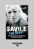 Savile the beast : the inside story of the greatest scandal in TV history