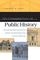 The changing face of public history : the Chicago Historical Society and the transformation of an American museum
