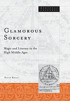 Glamorous sorcery : magic and literacy in the High Middle Ages