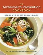 The Alzheimer's prevention cookbook : recipes to boost brain health