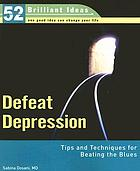 Defeat depression : tips and techniques for beating the blues