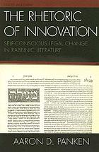 The rhetoric of innovation : self-conscious legal change in rabbinic literature