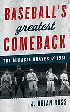 Baseball's greatest comeback : the miracle Braves of 1914