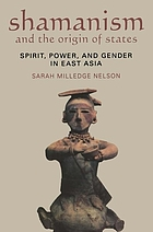 Shamanism and the origin of states : spirit, power, and gender in East Asia