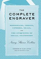 The complete engraver : monograms, crests, ciphers, seals, and the etiquette and history of social stationery