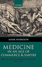 Medicine in an age of commerce and empire : Britain and its tropical colonies, 1660-1830