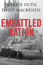 Embattled nation Canada's wartime election of 1917