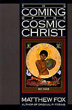 The coming of the cosmic Christ : the healing of Mother Earth and the birth of a global renaissance