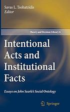 Intentional acts and institutional facts : essays on John Searle's social ontology