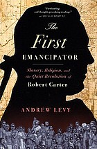 The first emancipator : the forgotten story of Robert Carter, the founding father who freed his slaves