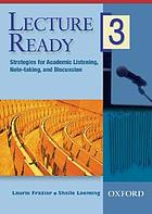 Lecture ready. 3 : strategies for academic listening, note-taking, and discussion