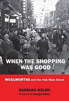 When the shopping was good : Woolworths and the Irish main street