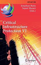 Critical infrastructure protection VI : 6th IFIP WG 11.10 International Conference, ICCIP 2012, Washington, DC, USA, March 19-21, 2012, revised selected papers