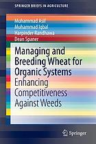 Managing and breeding wheat for organic systems : enhancing competitiveness against weeds