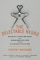The delectable Negro : human consumption and homoeroticism within U.S. slave culture