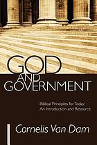 God and government : biblical principles for today : an introduction and resource