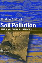 Soil pollution : origin, monitoring & remediation