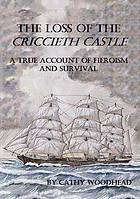 The loss of the Criccieth Castle : [a true account of heroism and survival]