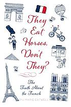 They eat horses, don't they? : the truth about the French