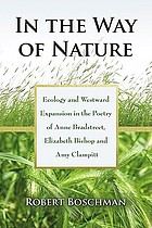 In the way of nature : ecology and westward expansion in the poetry of Anne Bradstreet, Elizabeth Bishop and Amy Clampitt