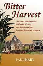 Bitter harvest : the social transformation of Morelos, Mexico, and the origins of the Zapatista revolution, 1840-1910
