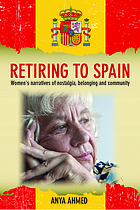 Retiring to Spain women's narratives of nostalgia, belonging and community