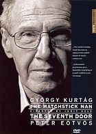 György Kurtág : the matchstick man ; The seventh door : Peter Eötvös