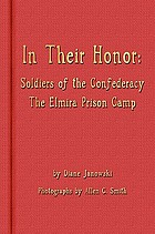 In their honor : soldiers of the Confederacy, the Elmira Prison Camp