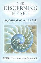 The discerning heart : exploring the Christian path