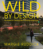 Wild by design : strategies for creating life-enhancing landscapes