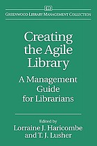 Creating the agile library : a management guide for librarians