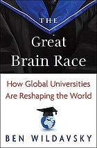 The great brain race : how global universities are reshaping the world