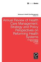 Annual review of health care management : strategy and policy perspectives on reforming health systems