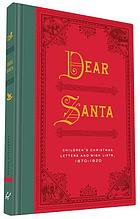 Dear Santa : children's Christmas letters and wish lists, 1870-1920