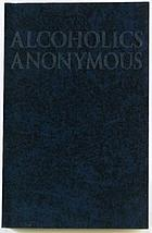 Alcoholics Anonymous : the story of how many thousands of men and women have recovered from alcoholism.